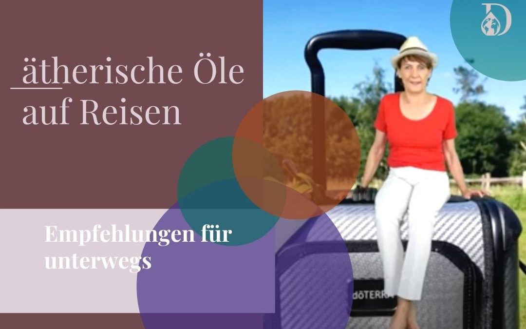 Ätherische Öle auf Reisen – Empfehlungen für unterwegs